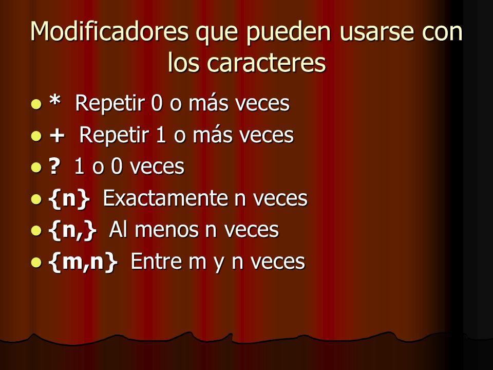 Modificadores que pueden usarse con los caracteres * Repetir 0 o más veces * Repetir 0 o más veces + Repetir 1 o más veces + Repetir 1 o más veces ? 1