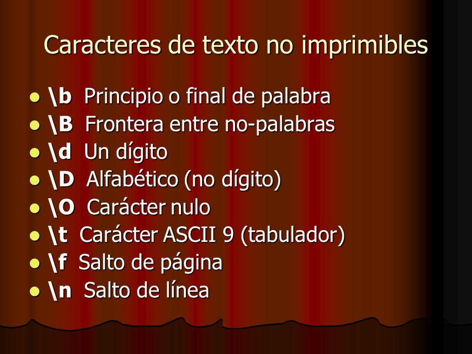 Caracteres de texto no imprimibles \w Cualquier alfanumérico,[a-zA-Z0-9_ ] \w Cualquier alfanumérico,[a-zA-Z0-9_ ] \W Opuesto a \w ([^a-zA-Z0-9_ ]) \W Opuesto a \w ([^a-zA-Z0-9_ ]) \s Carácter tipo espacio (como tab) \s Carácter tipo espacio (como tab) \S Opuesto a \s \S Opuesto a \s \cX Carácter de control X \cX Carácter de control X \oNN Carácter octal NN \oNN Carácter octal NN \xhh El hexadecimal hh \xhh El hexadecimal hh