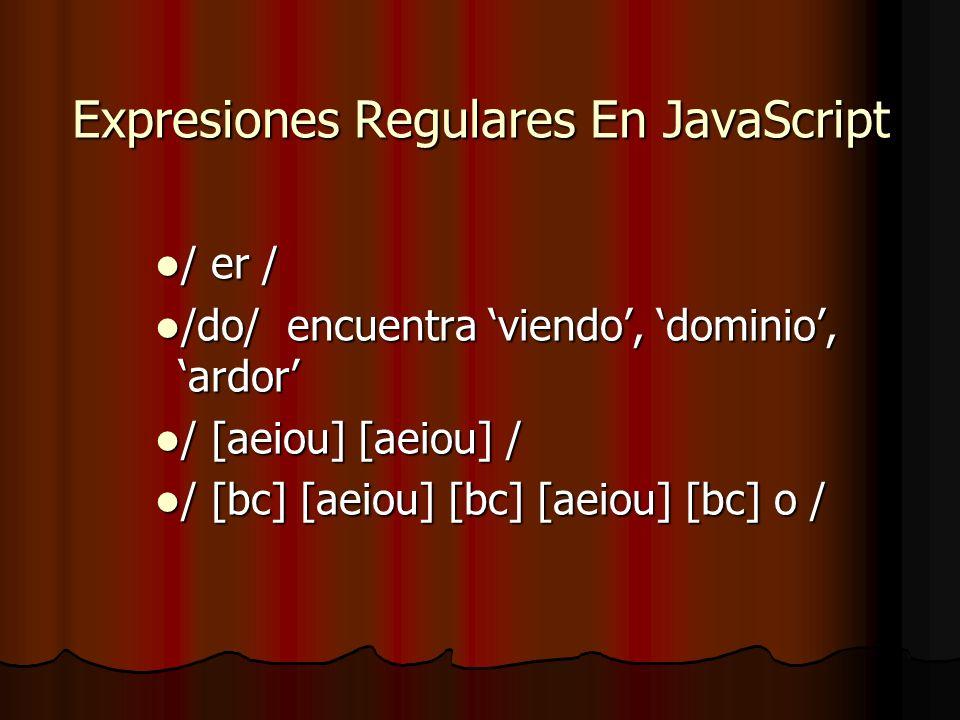 Expresiones Regulares En JavaScript / er / / er / /do/ encuentra viendo, dominio, ardor /do/ encuentra viendo, dominio, ardor / [aeiou] [aeiou] / / [a