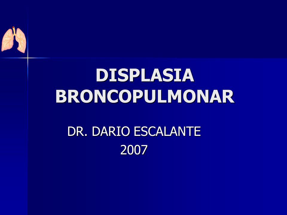 DISPLASIA BRONCOPULMONAR DR. DARIO ESCALANTE 2007