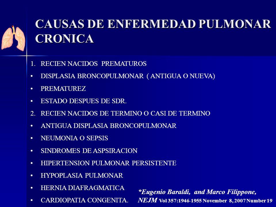 CAUSAS DE ENFERMEDAD PULMONAR CRONICA 1.RECIEN NACIDOS PREMATUROS DISPLASIA BRONCOPULMONAR ( ANTIGUA O NUEVA) PREMATUREZ ESTADO DESPUES DE SDR. 2. REC