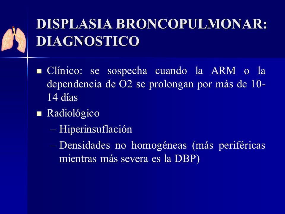 DISPLASIA BRONCOPULMONAR: DIAGNOSTICO Clínico: se sospecha cuando la ARM o la dependencia de O2 se prolongan por más de 10- 14 días Radiológico – –Hip