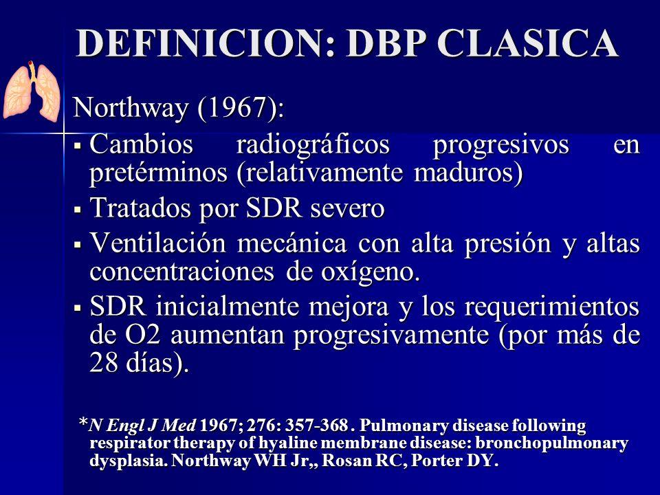 DEFINICION: DBP CLASICA Northway (1967): Cambios radiográficos progresivos en pretérminos (relativamente maduros) Cambios radiográficos progresivos en