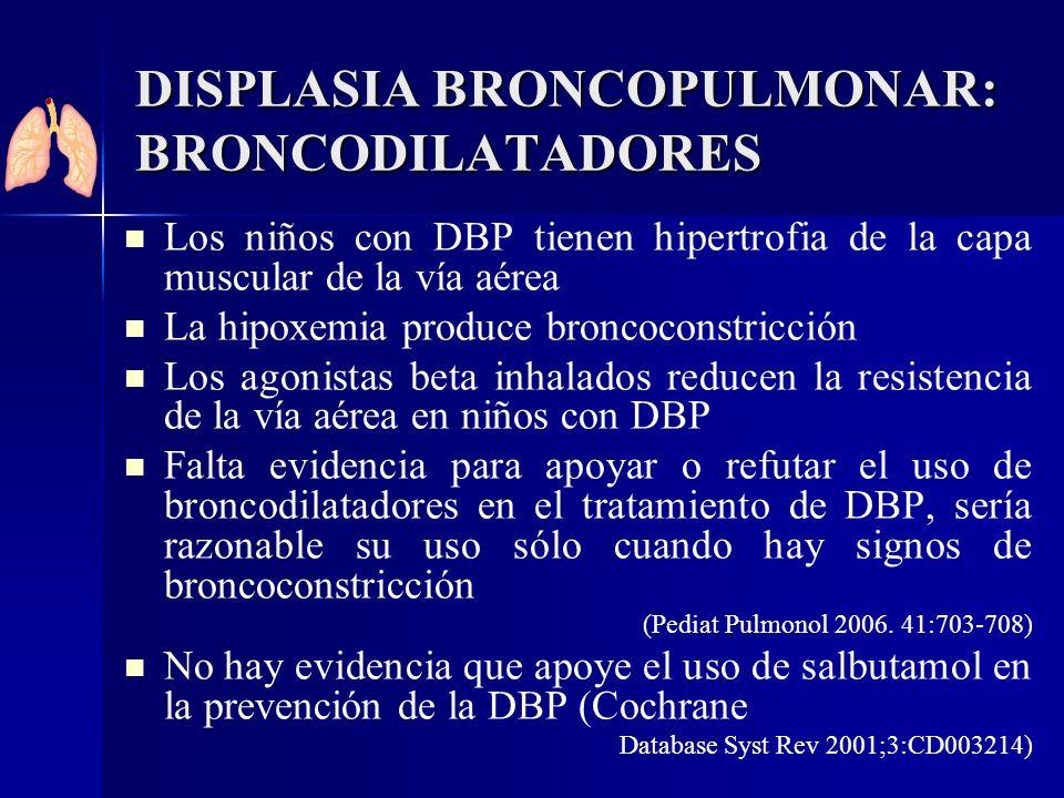 DISPLASIA BRONCOPULMONAR: BRONCODILATADORES Los niños con DBP tienen hipertrofia de la capa muscular de la vía aérea La hipoxemia produce broncoconstr