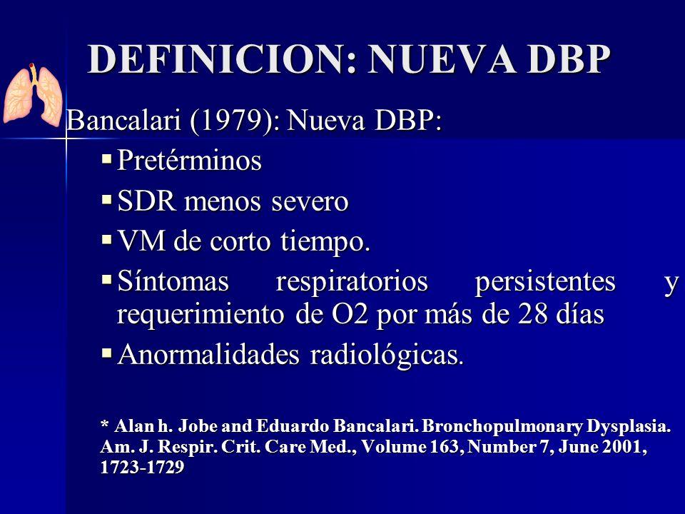 Bancalari (1979): Nueva DBP: Pretérminos Pretérminos SDR menos severo SDR menos severo VM de corto tiempo. VM de corto tiempo. Síntomas respiratorios