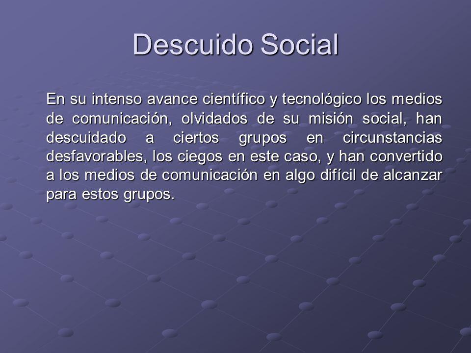 Descuido Social En su intenso avance científico y tecnológico los medios de comunicación, olvidados de su misión social, han descuidado a ciertos grup