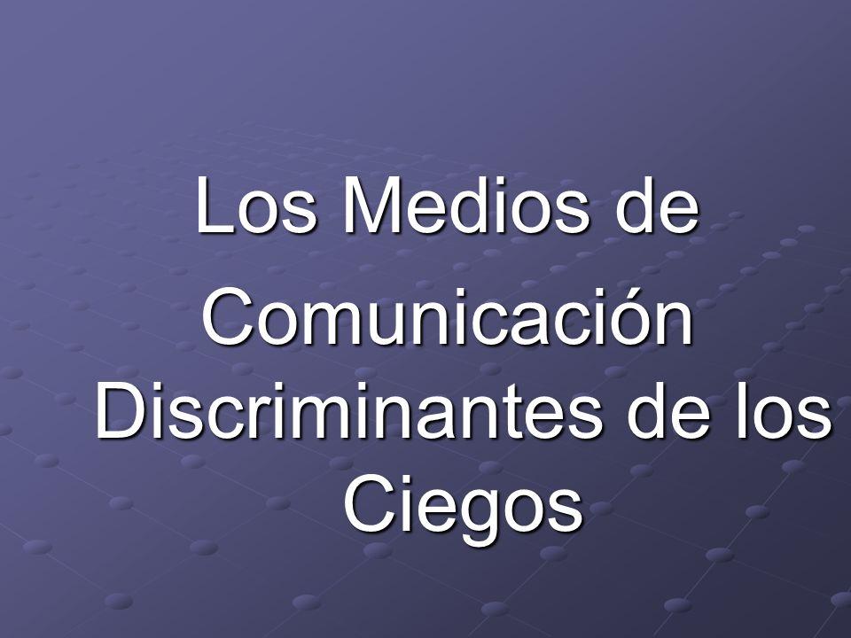 Los Medios de Comunicación Discriminantes de los Ciegos