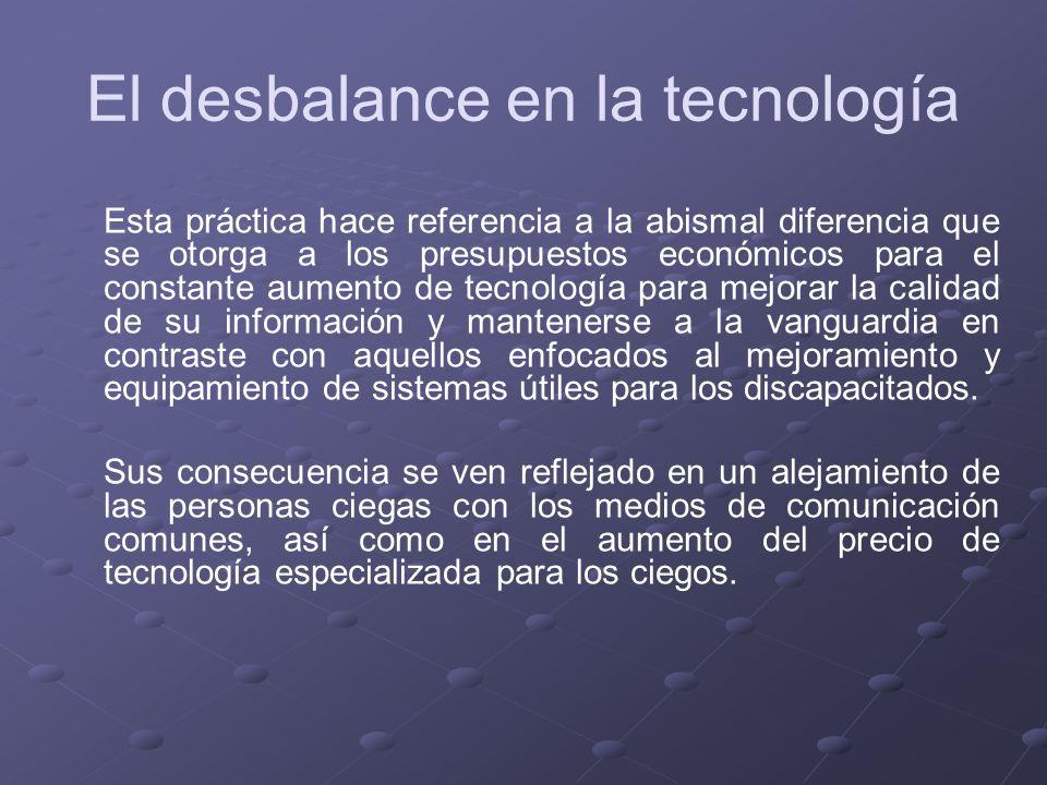 El desbalance en la tecnología Esta práctica hace referencia a la abismal diferencia que se otorga a los presupuestos económicos para el constante aum
