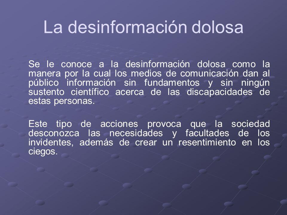 La desinformación dolosa Se le conoce a la desinformación dolosa como la manera por la cual los medios de comunicación dan al público información sin