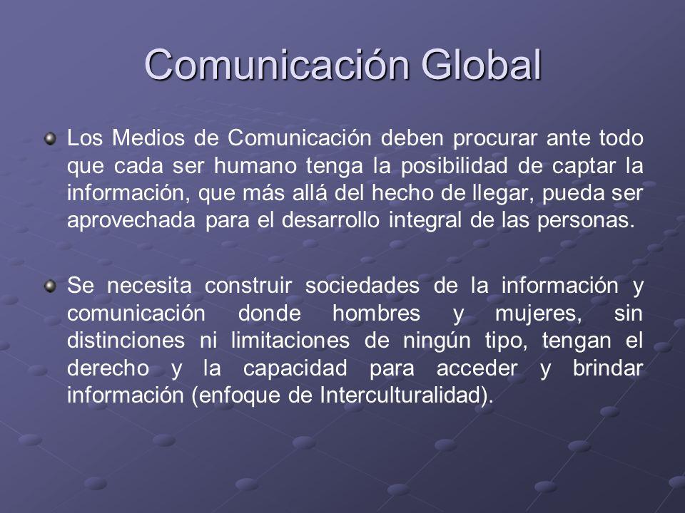 Comunicación Global Los Medios de Comunicación deben procurar ante todo que cada ser humano tenga la posibilidad de captar la información, que más all