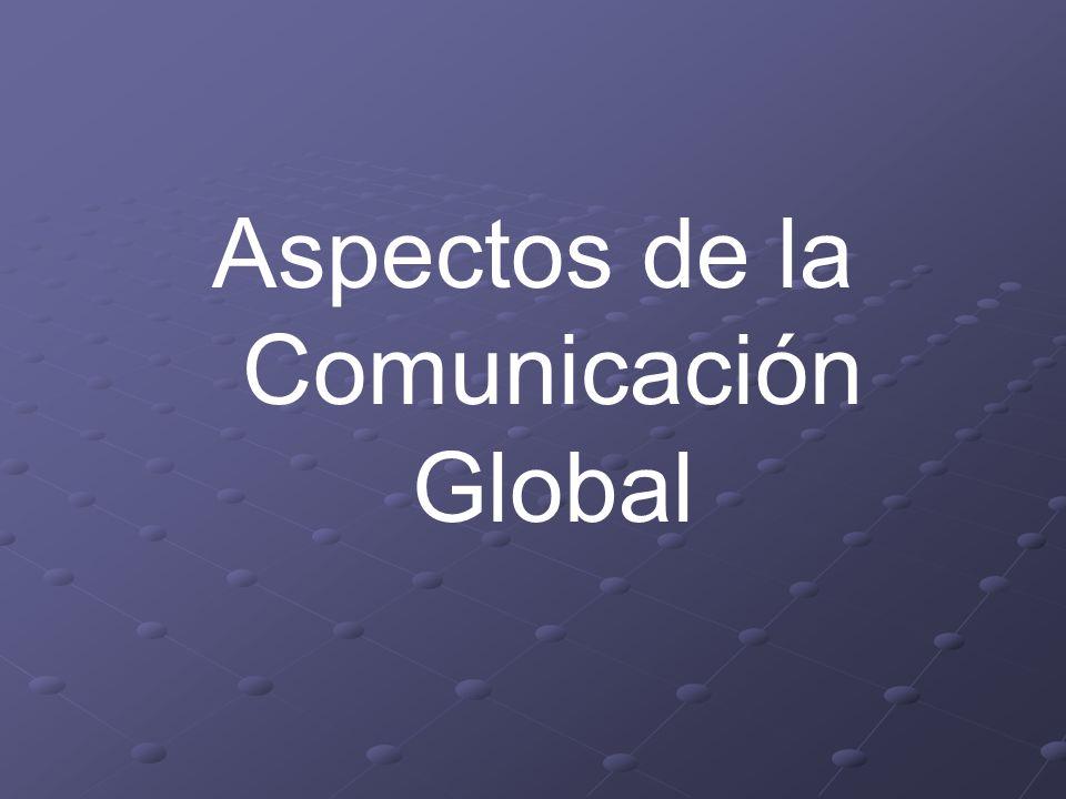 Aspectos de la Comunicación Global