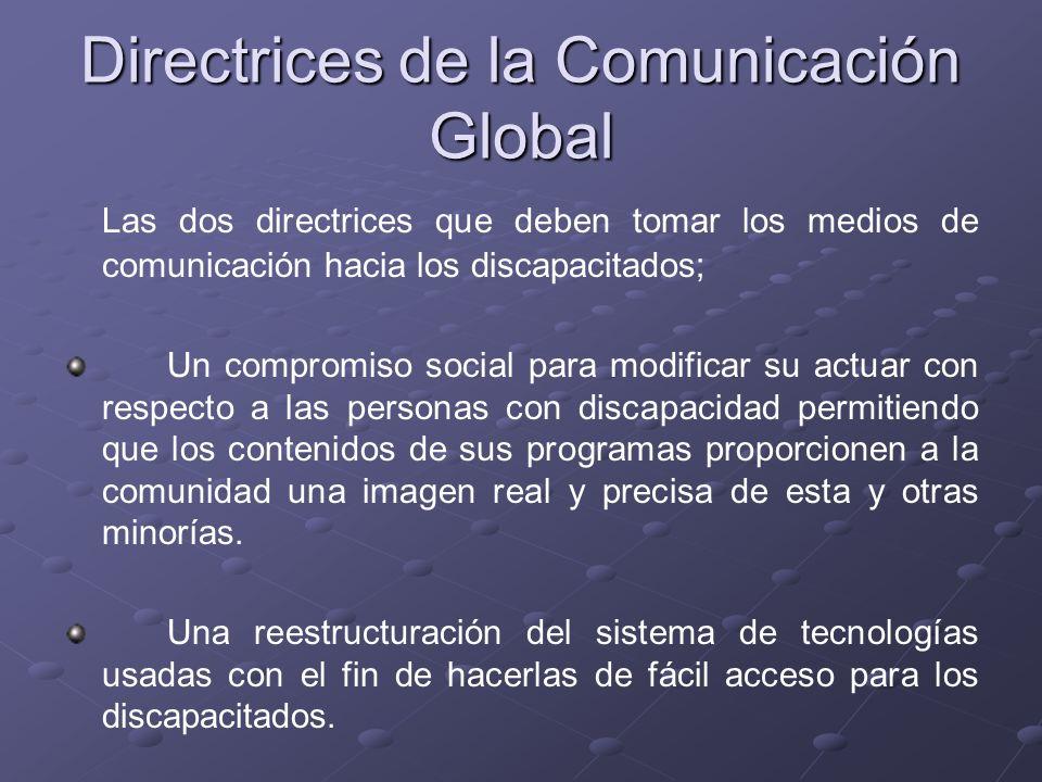 Directrices de la Comunicación Global Las dos directrices que deben tomar los medios de comunicación hacia los discapacitados; Un compromiso social pa