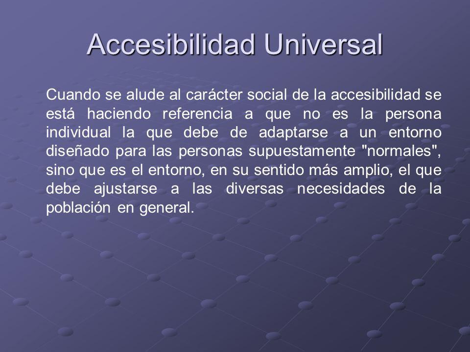 Accesibilidad Universal Cuando se alude al carácter social de la accesibilidad se está haciendo referencia a que no es la persona individual la que de