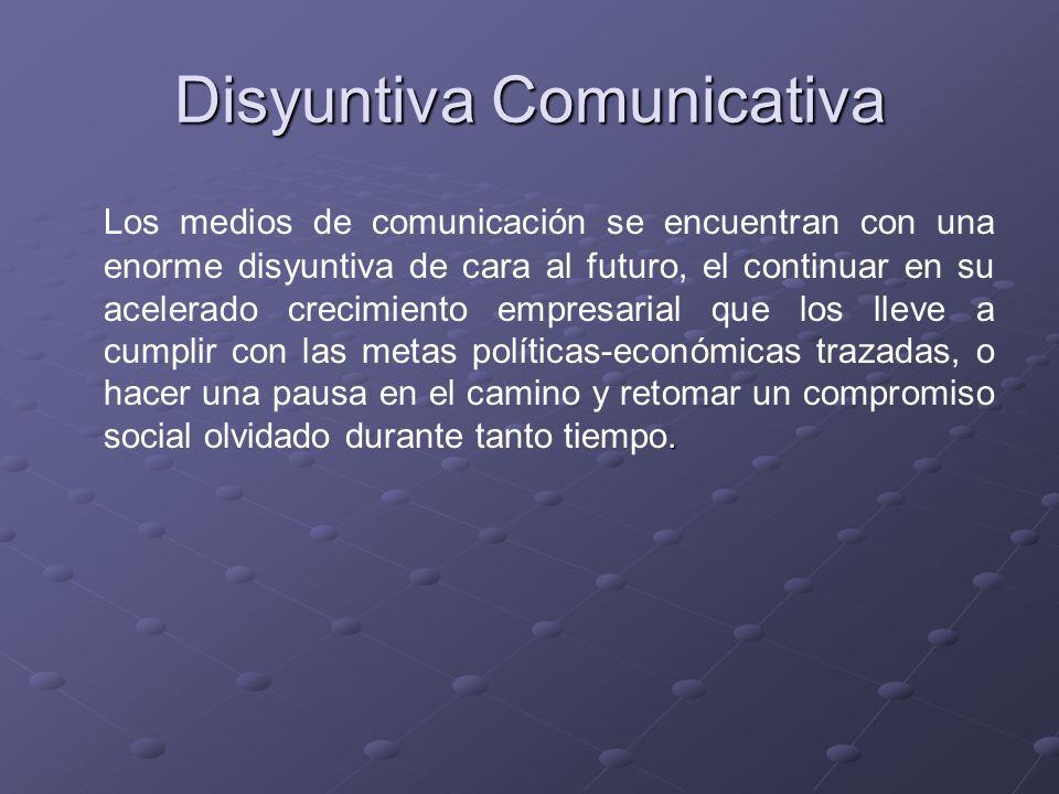 Disyuntiva Comunicativa. Los medios de comunicación se encuentran con una enorme disyuntiva de cara al futuro, el continuar en su acelerado crecimient
