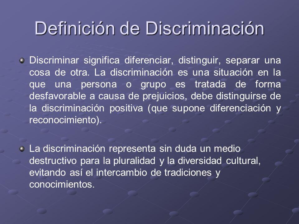 Definición de Discriminación Discriminar significa diferenciar, distinguir, separar una cosa de otra. La discriminación es una situación en la que una