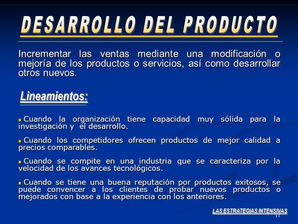 11 Incrementar las ventas mediante una modificación o mejoría de los productos o servicios, así como desarrollar otros nuevos. Cuando la organización