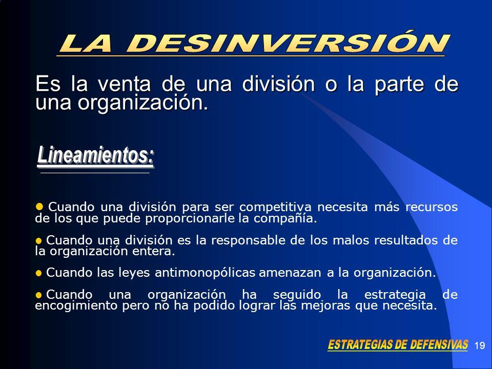 19 Es la venta de una división o la parte de una organización. Cuando una división para ser competitiva necesita más recursos de los que puede proporc