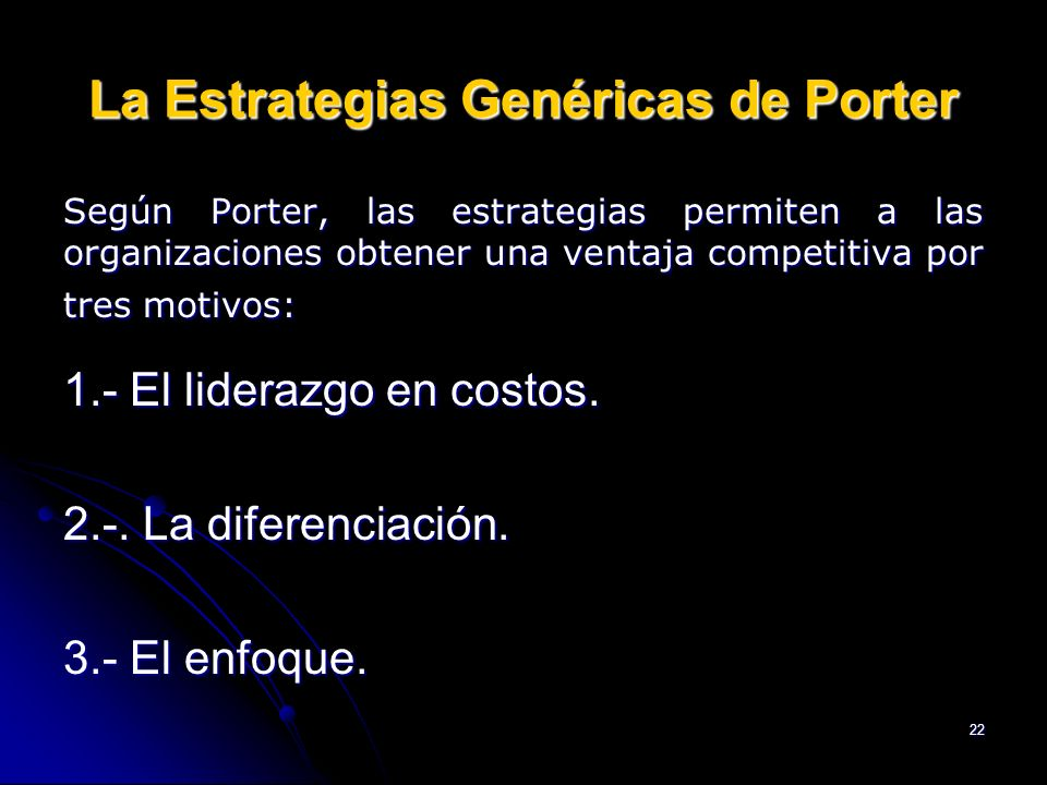 22 La Estrategias Genéricas de Porter Según Porter, las estrategias permiten a las organizaciones obtener una ventaja competitiva por tres motivos: 1.