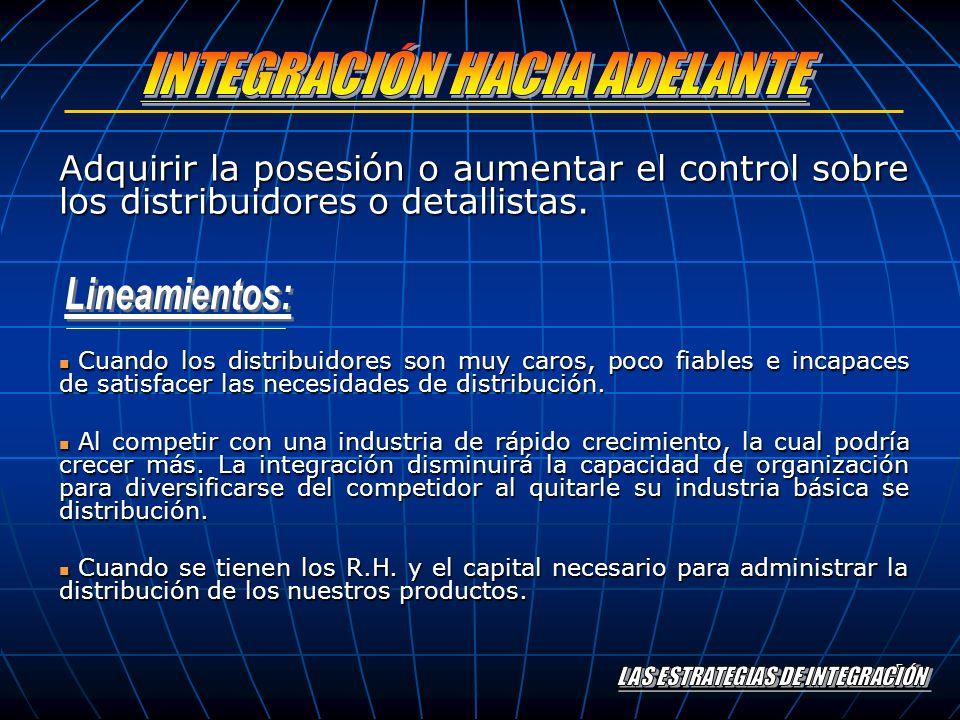 5 Adquirir la posesión o aumentar el control sobre los distribuidores o detallistas. Cuando los distribuidores son muy caros, poco fiables e incapaces