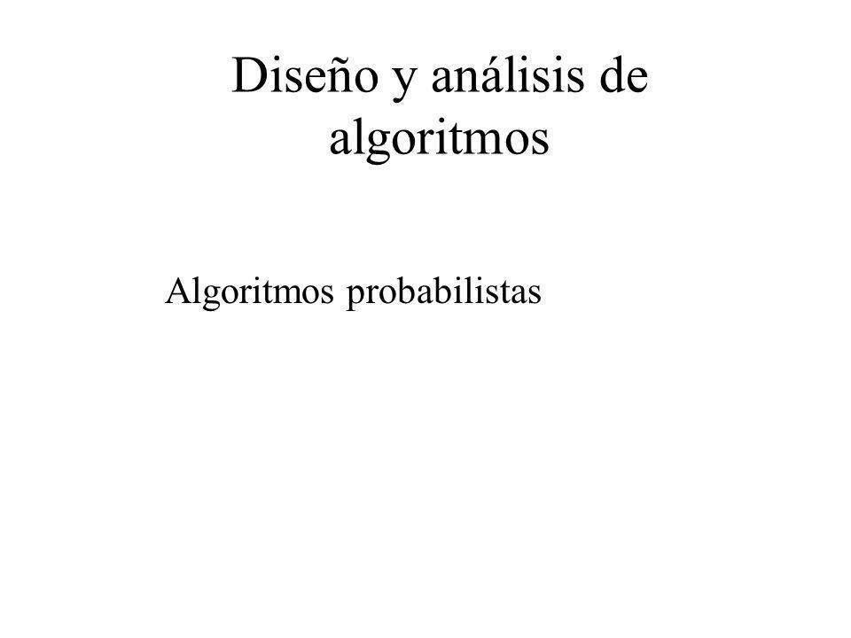Algoritmos probabilistas Verificación de producto de matrices Los algoritmos de Monte Carlo, se aplican a problemas para los que no existen algoritmos eficientes ni deterministas ni probabilistas, que den siempre una solución correcta (a veces ni siquiera aproximada) El hecho de que ocasionalmente den una respuesta equivocada no significa que para ciertos datos la mayoría de las veces el algoritmo falla.