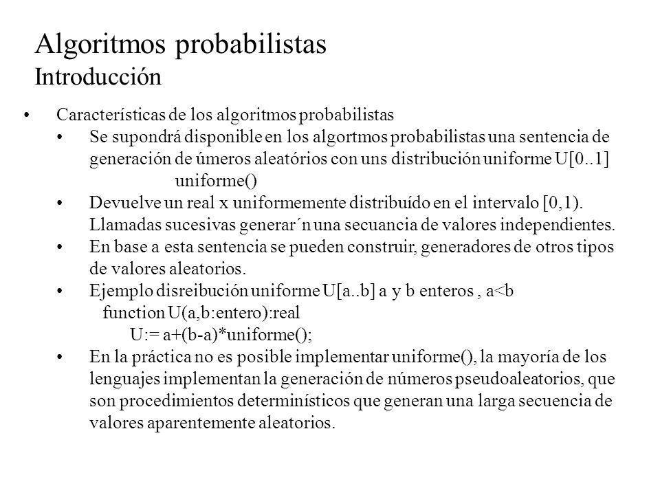 Algoritmos probabilistas Clasificación De acuerdo al resultado que obtienen, los algoritmos probabilísticos se clasifican en : Numéricos: dan una solución aproximada, su resultado se entrga dentro de un rango de confianza permitido.