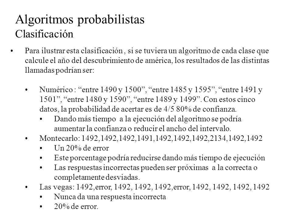 Algoritmos probabilistas Integración numérica Problema: calcular I = Calcular la integral definida con un aloritmo probabilístico, es factible utilizando el teorema del valor medio del cálculo dice que si f es continua en [a,b], entonces en algun punto c en [a,b] la función alcanza su valor promedio Por lo que basta con aproximar el promedio muestreando la función y despejando I=prom*(b-a)