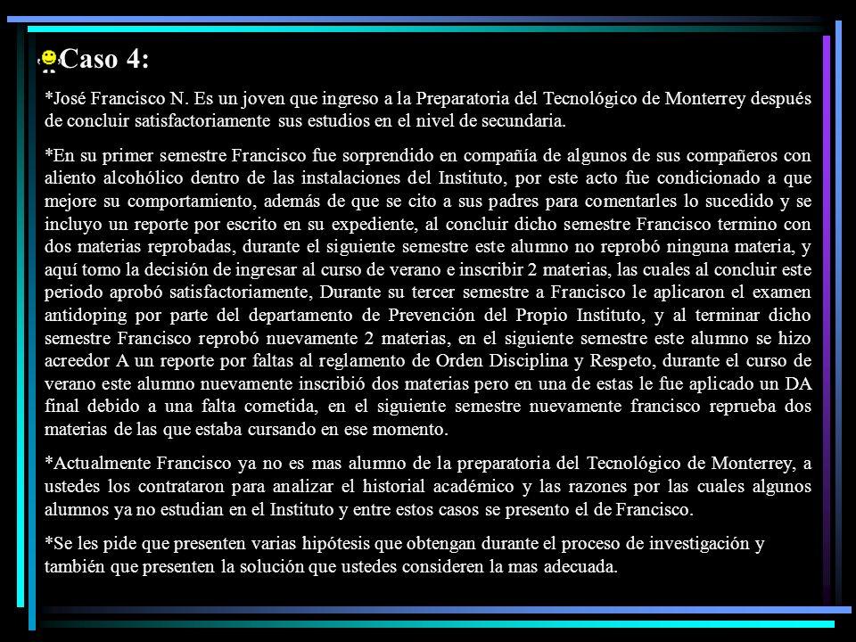 Caso 4: *José Francisco N. Es un joven que ingreso a la Preparatoria del Tecnológico de Monterrey después de concluir satisfactoriamente sus estudios