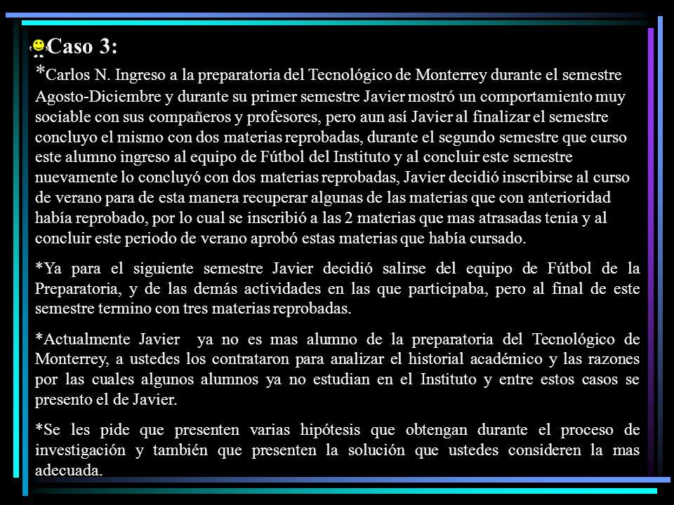 Caso 3: * Carlos N. Ingreso a la preparatoria del Tecnológico de Monterrey durante el semestre Agosto-Diciembre y durante su primer semestre Javier mo