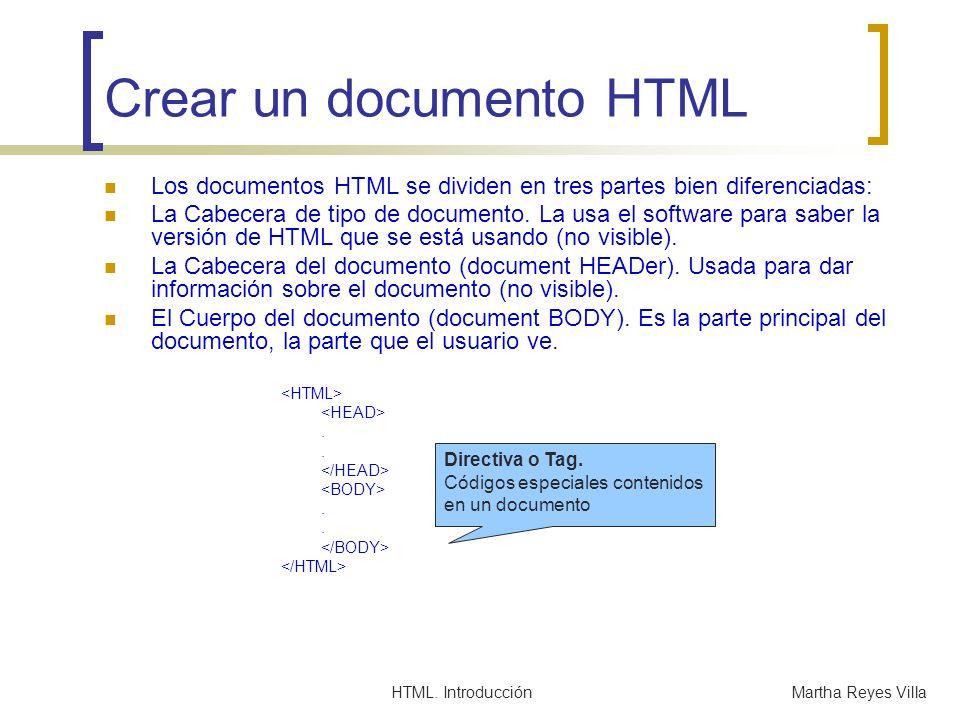 HTML. IntroducciónMartha Reyes Villa Los documentos HTML se dividen en tres partes bien diferenciadas: La Cabecera de tipo de documento. La usa el sof