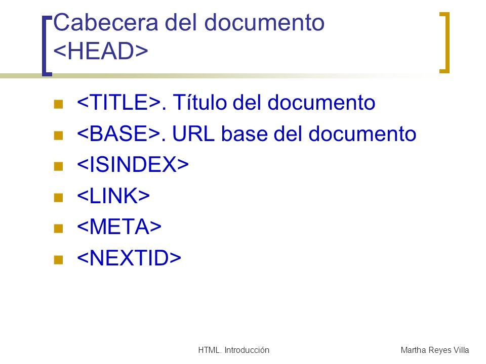 HTML. IntroducciónMartha Reyes Villa Cabecera del documento. Título del documento. URL base del documento