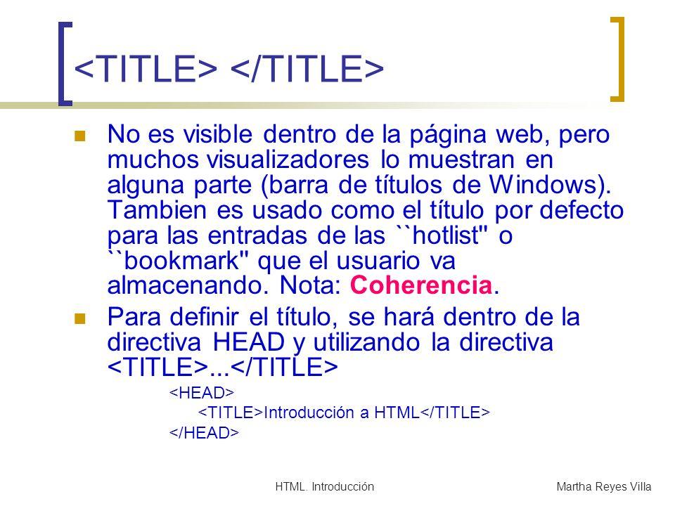 HTML. IntroducciónMartha Reyes Villa No es visible dentro de la página web, pero muchos visualizadores lo muestran en alguna parte (barra de títulos d