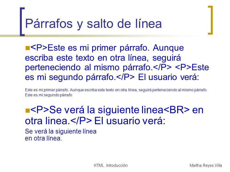 HTML. IntroducciónMartha Reyes Villa Párrafos y salto de línea Este es mi primer párrafo. Aunque escriba este texto en otra línea, seguirá pertenecien