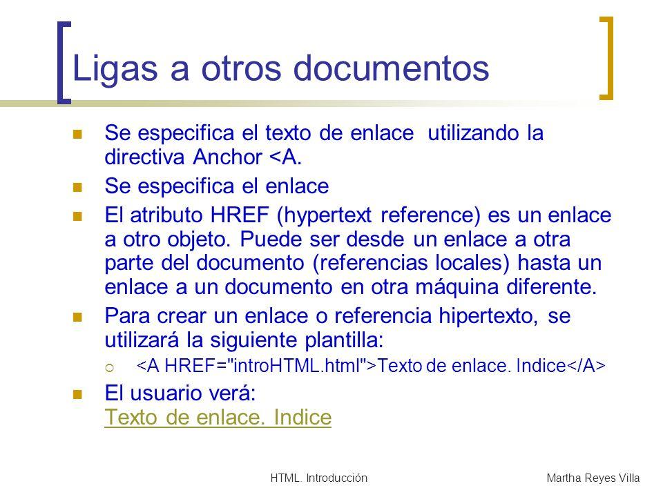 HTML. IntroducciónMartha Reyes Villa Ligas a otros documentos Se especifica el texto de enlace utilizando la directiva Anchor <A. Se especifica el enl