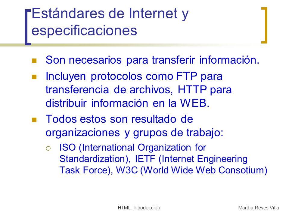HTML. IntroducciónMartha Reyes Villa Estándares de Internet y especificaciones Son necesarios para transferir información. Incluyen protocolos como FT