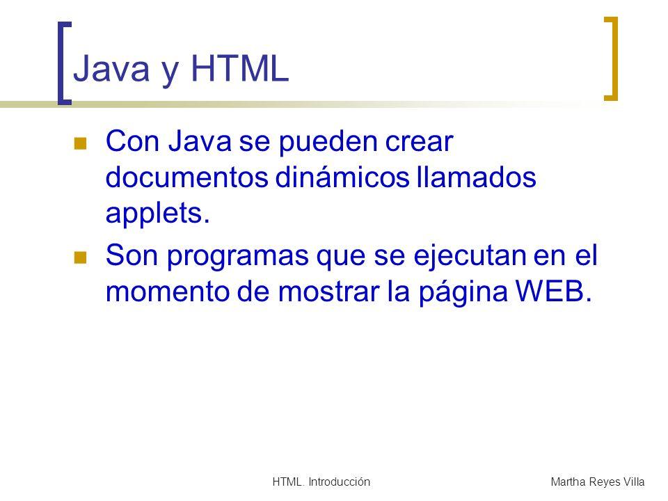 HTML. IntroducciónMartha Reyes Villa Java y HTML Con Java se pueden crear documentos dinámicos llamados applets. Son programas que se ejecutan en el m
