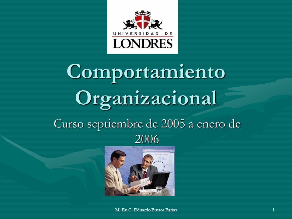 M. En C. Eduardo Bustos Farías1 Comportamiento Organizacional Curso septiembre de 2005 a enero de 2006