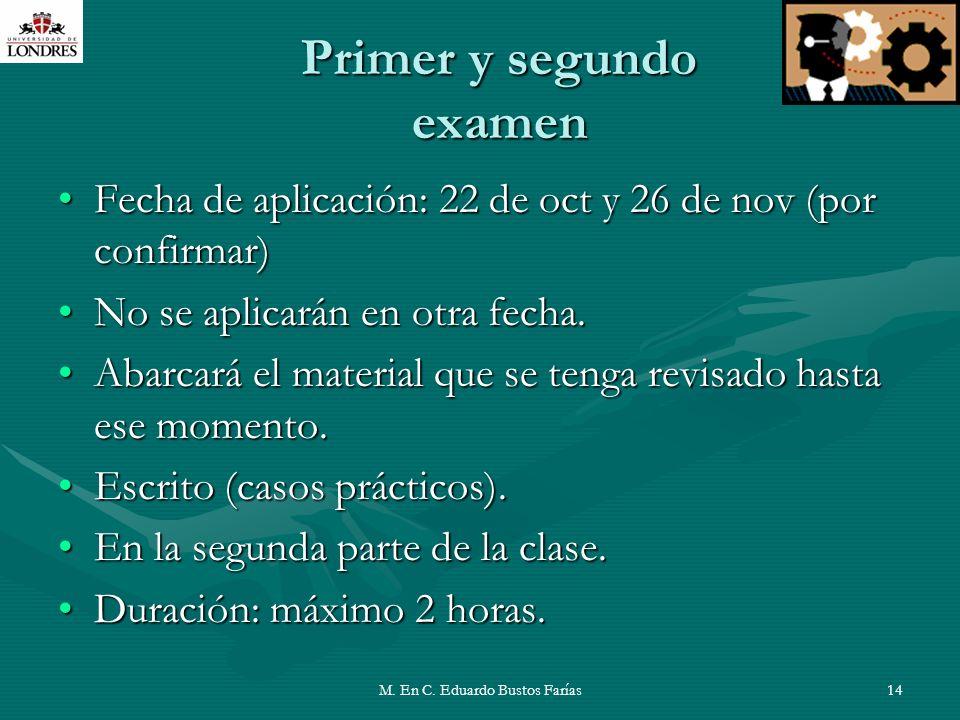 M. En C. Eduardo Bustos Farías14 Primer y segundo examen Fecha de aplicación: 22 de oct y 26 de nov (por confirmar)Fecha de aplicación: 22 de oct y 26