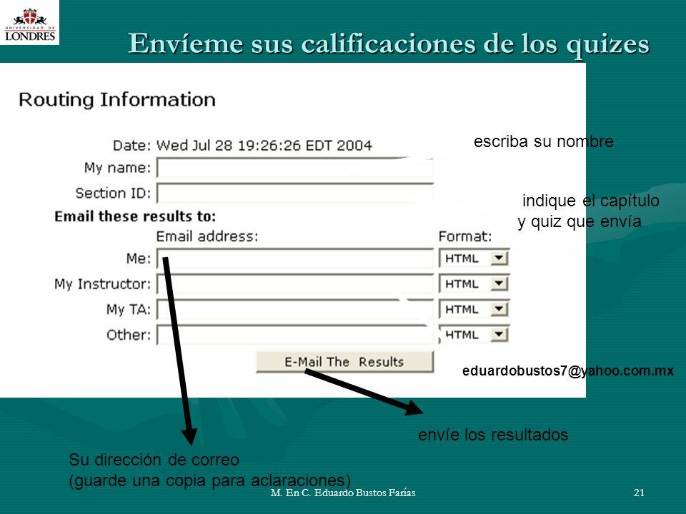 M. En C. Eduardo Bustos Farías21 escriba su nombre indique el capítulo y quiz que envía eduardobustos7@yahoo.com.mx envíe los resultados Envíeme sus c