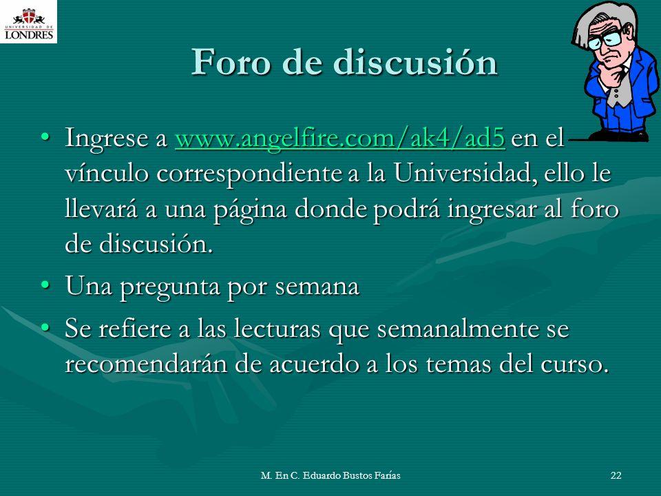 M. En C. Eduardo Bustos Farías22 Foro de discusión Ingrese a www.angelfire.com/ak4/ad5 en el vínculo correspondiente a la Universidad, ello le llevará