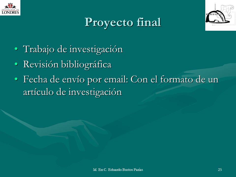 M. En C. Eduardo Bustos Farías25 Proyecto final Trabajo de investigaciónTrabajo de investigación Revisión bibliográficaRevisión bibliográfica Fecha de
