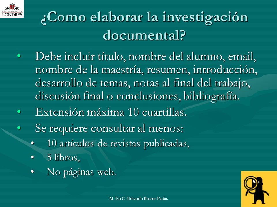 M. En C. Eduardo Bustos Farías26 ¿Como elaborar la investigación documental? Debe incluir título, nombre del alumno, email, nombre de la maestría, res
