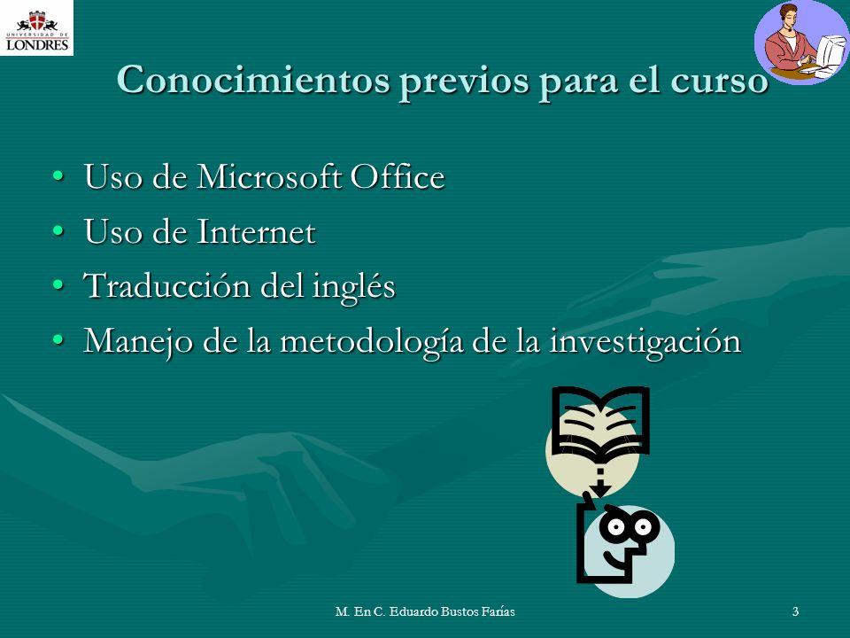 M. En C. Eduardo Bustos Farías3 Conocimientos previos para el curso Uso de Microsoft OfficeUso de Microsoft Office Uso de InternetUso de Internet Trad