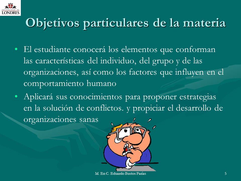 M. En C. Eduardo Bustos Farías5 Objetivos particulares de la materia El estudiante conocerá los elementos que conforman las características del indivi