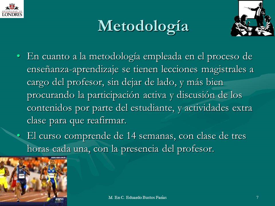 M. En C. Eduardo Bustos Farías7 Metodología En cuanto a la metodología empleada en el proceso de enseñanza-aprendizaje se tienen lecciones magistrales
