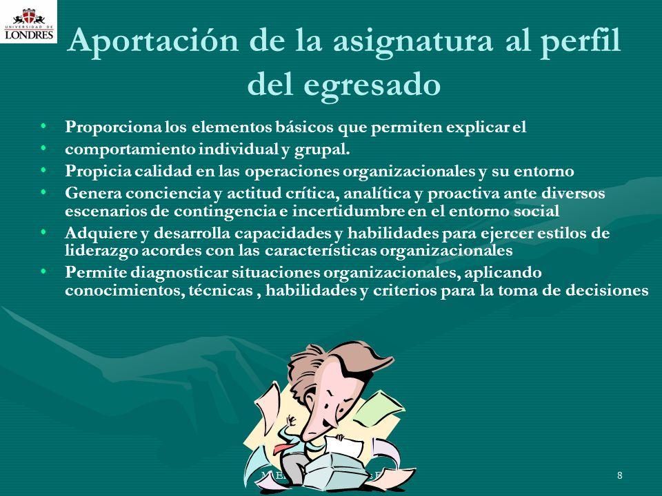 M. En C. Eduardo Bustos Farías8 Aportación de la asignatura al perfil del egresado Proporciona los elementos básicos que permiten explicar el comporta