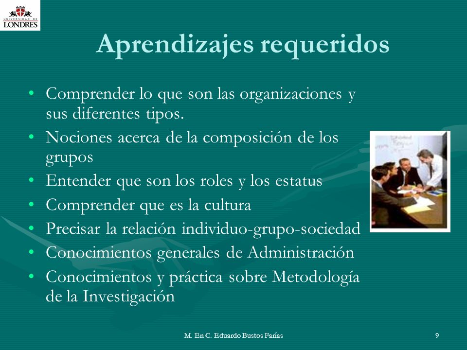 M. En C. Eduardo Bustos Farías9 Aprendizajes requeridos Comprender lo que son las organizaciones y sus diferentes tipos. Nociones acerca de la composi