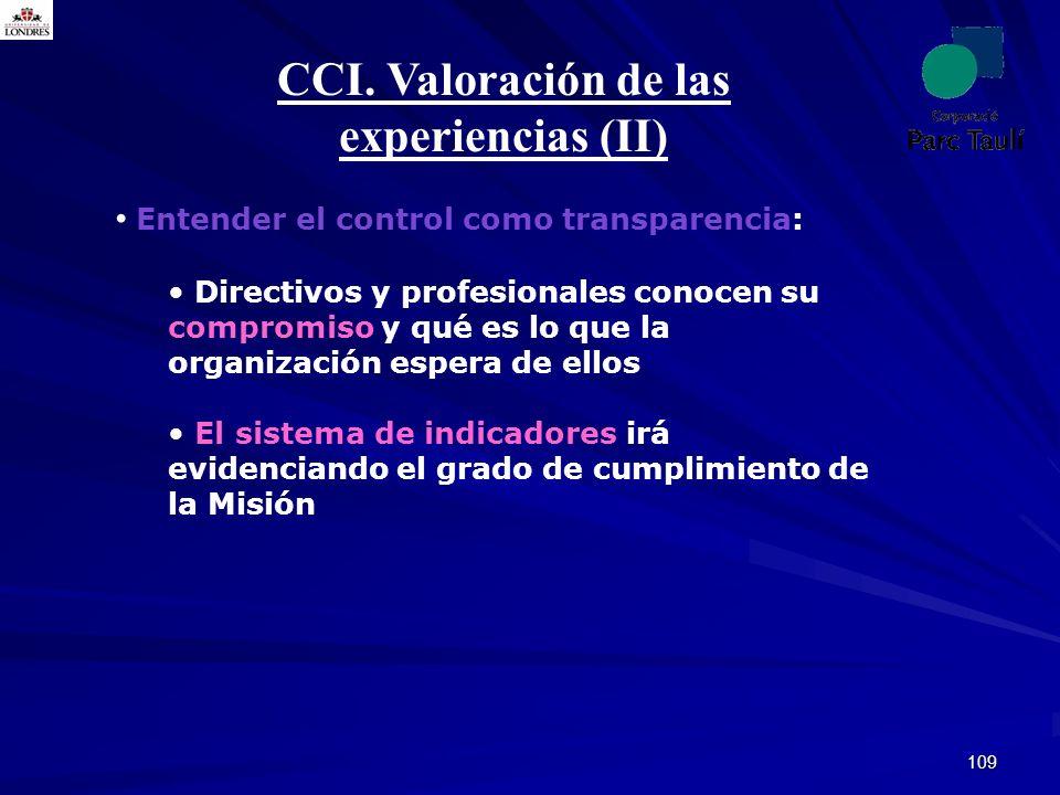 109 CCI. Valoración de las experiencias (II) Entender el control como transparencia: Directivos y profesionales conocen su compromiso y qué es lo que