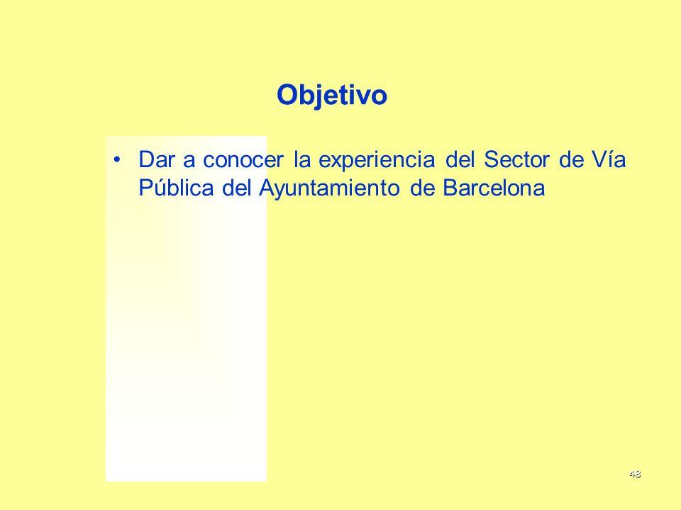 48 Objetivo Dar a conocer la experiencia del Sector de Vía Pública del Ayuntamiento de Barcelona