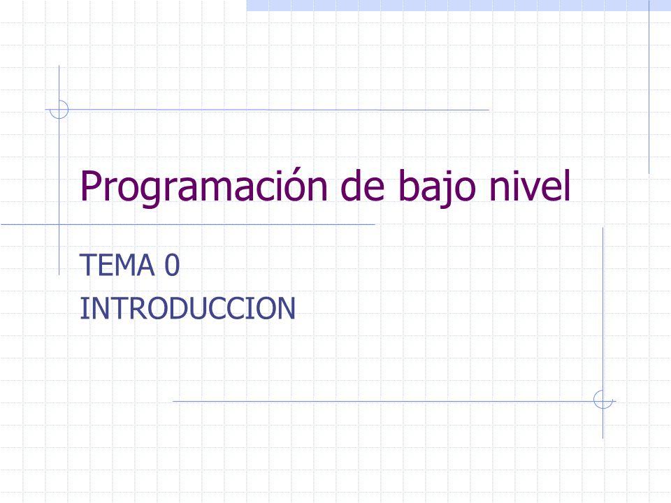 Programación de bajo nivel TEMA 0 INTRODUCCION