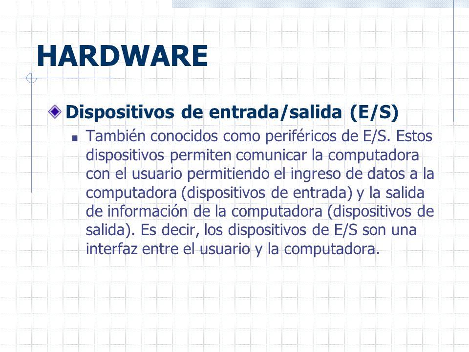 HARDWARE Dispositivos de entrada/salida (E/S) También conocidos como periféricos de E/S.
